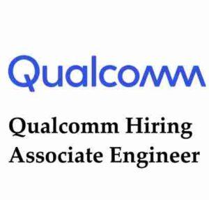 Qualcomm Hiring Associate Engineer   Qualcomm Off Campus Drive 2020