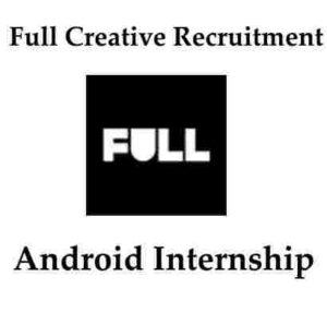 Full Creative Recruitment 2020 | Android Internship At Full Creative | Android Internship
