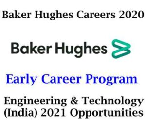 Baker Hughes Careers 2020 | Early Career Program: Engineering & Technology (India) 2021 Opportunities