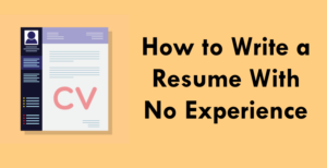 How to Write a Resume With No Experience | How To Get Job With No Experience