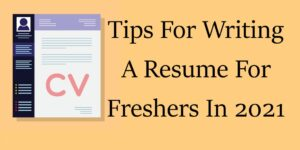 Tips For Writing A Resume For Freshers In 2021