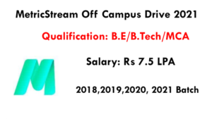 MetricStream Off Campus Drive 2021 | Only Freshers | 2018,2019,2020 and 2021 Batch | 7.5 LPA | Bangalore